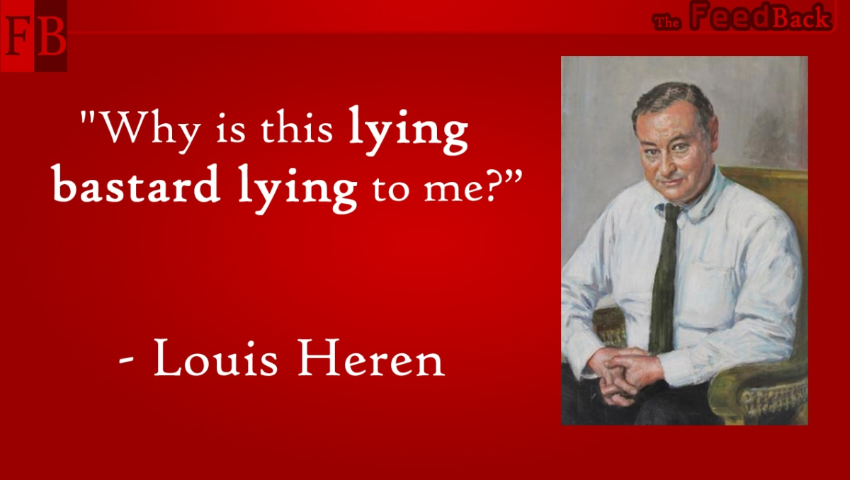 """Why is this lying bastard lying to me?"" - Louis Heren"